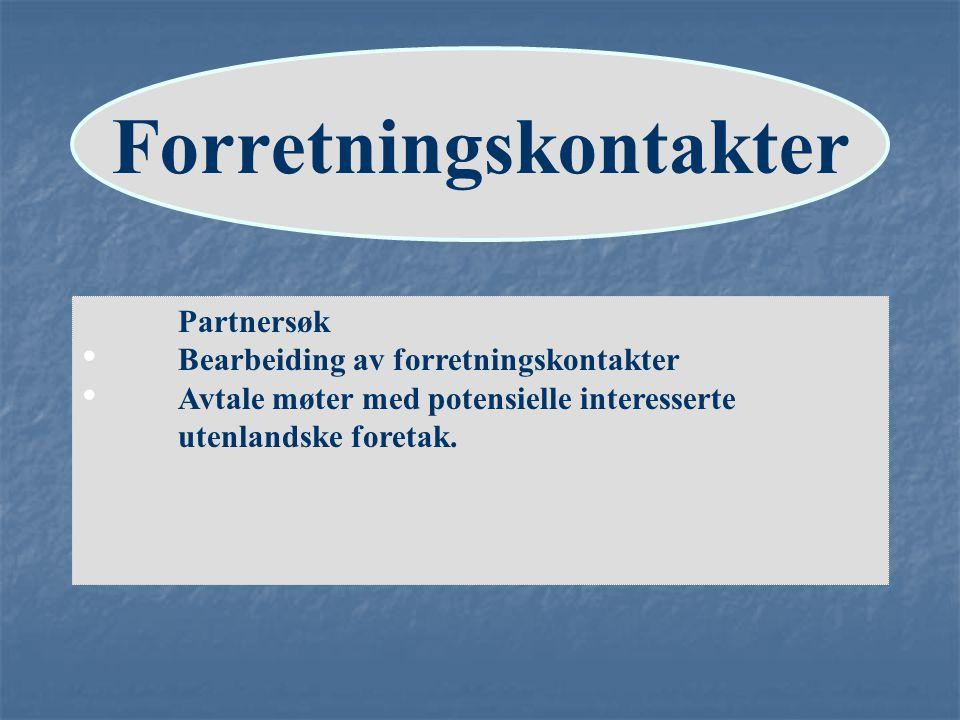 Forretningskontakter Partnersøk Bearbeiding av forretningskontakter Avtale møter med potensielle interesserte utenlandske foretak. Forretningskontakte