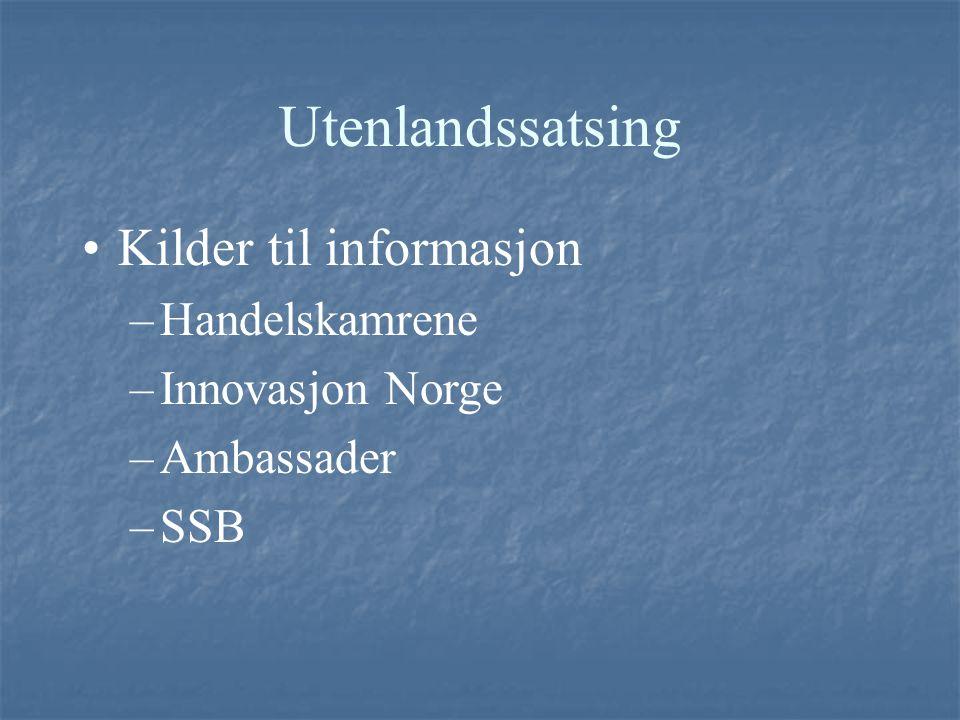 Utenlandssatsing Kilder til informasjon –Handelskamrene –Innovasjon Norge –Ambassader –SSB