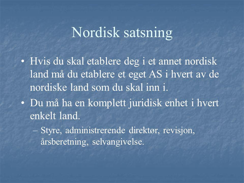 Nordisk satsning Hvis du skal etablere deg i et annet nordisk land må du etablere et eget AS i hvert av de nordiske land som du skal inn i. Du må ha e