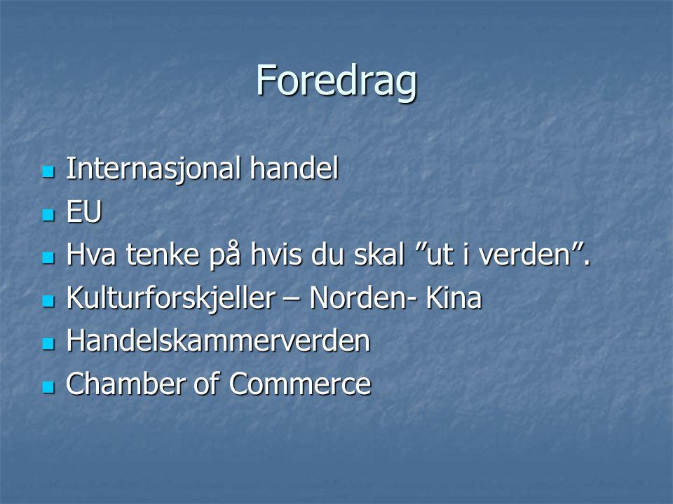 """Foredrag Internasjonal handel Internasjonal handel EU EU Hva tenke på hvis du skal """"ut i verden"""". Hva tenke på hvis du skal """"ut i verden"""". Kulturforsk"""