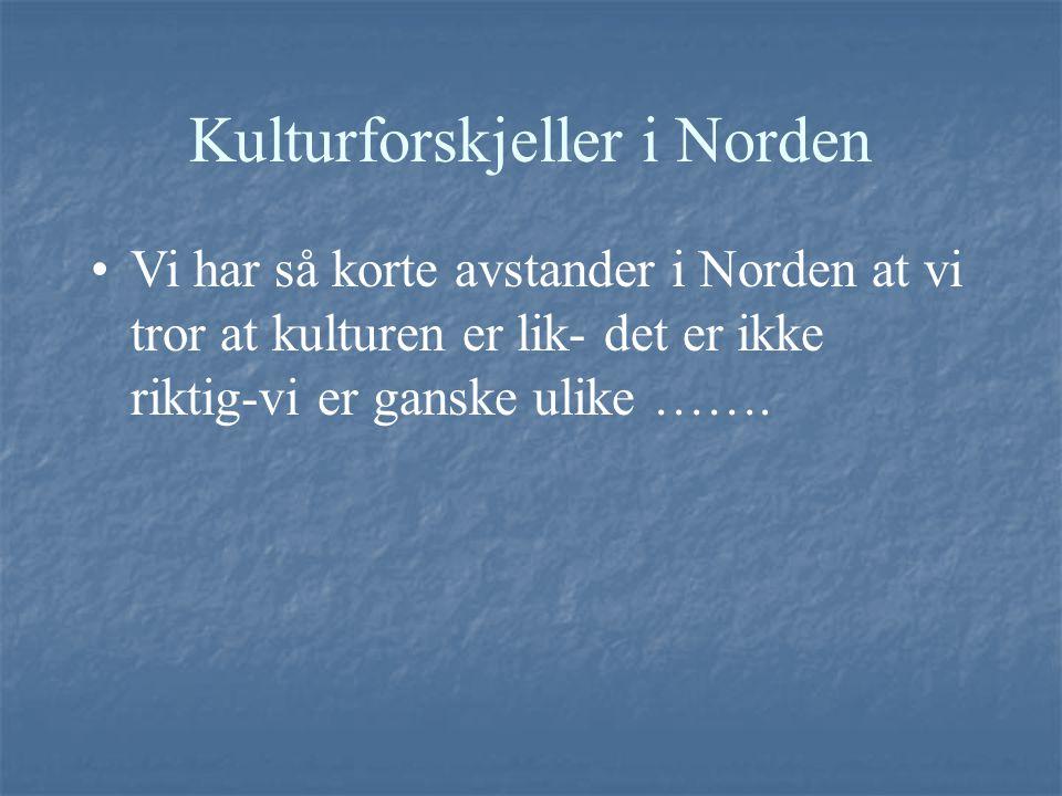 Kulturforskjeller i Norden Vi har så korte avstander i Norden at vi tror at kulturen er lik- det er ikke riktig-vi er ganske ulike …….
