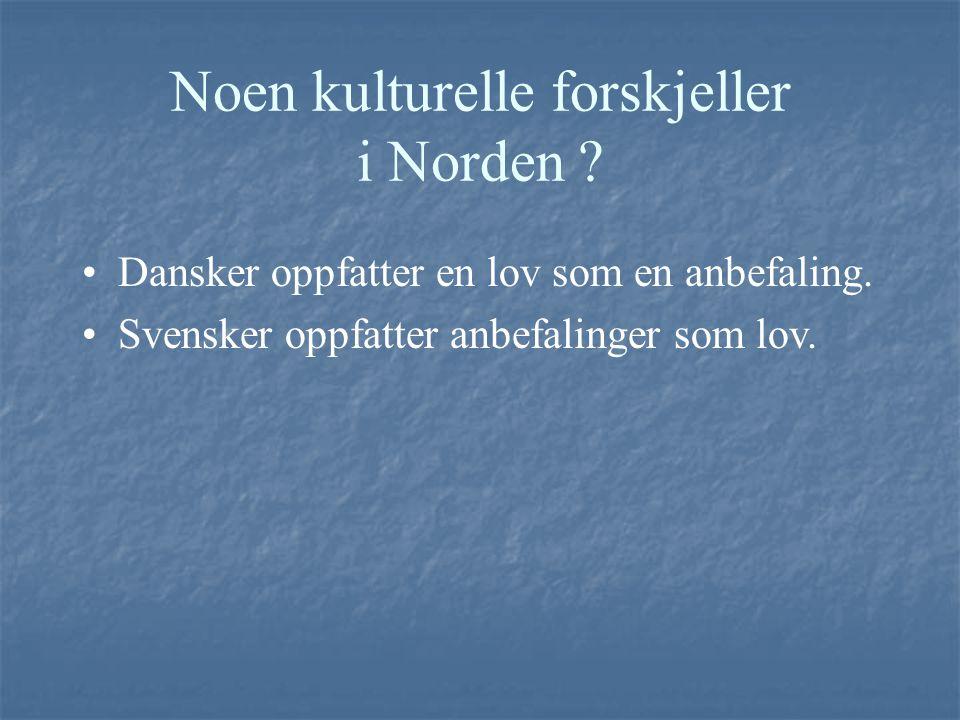 Noen kulturelle forskjeller i Norden ? Dansker oppfatter en lov som en anbefaling. Svensker oppfatter anbefalinger som lov.