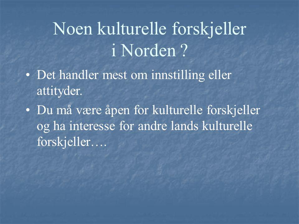 Noen kulturelle forskjeller i Norden ? Det handler mest om innstilling eller attityder. Du må være åpen for kulturelle forskjeller og ha interesse for