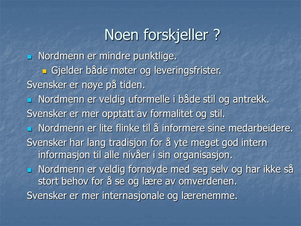 Noen forskjeller ? Nordmenn er mindre punktlige. Nordmenn er mindre punktlige. Gjelder både møter og leveringsfrister. Gjelder både møter og leverings