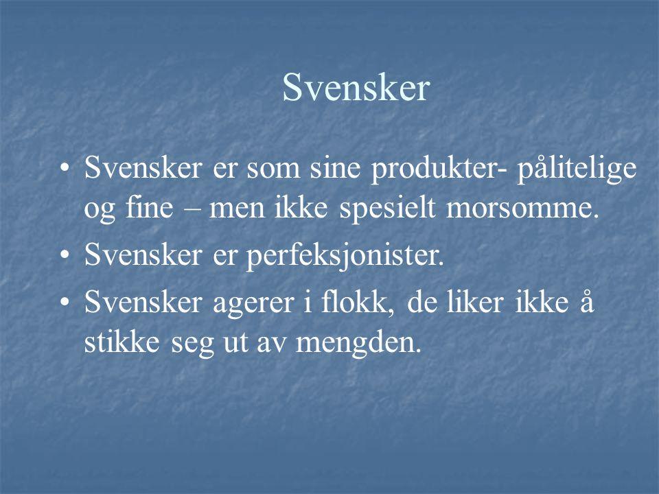 Svensker Svensker er som sine produkter- pålitelige og fine – men ikke spesielt morsomme. Svensker er perfeksjonister. Svensker agerer i flokk, de lik