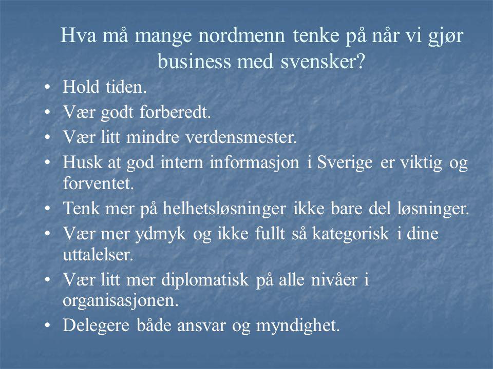 Hva må mange nordmenn tenke på når vi gjør business med svensker? Hold tiden. Vær godt forberedt. Vær litt mindre verdensmester. Husk at god intern in