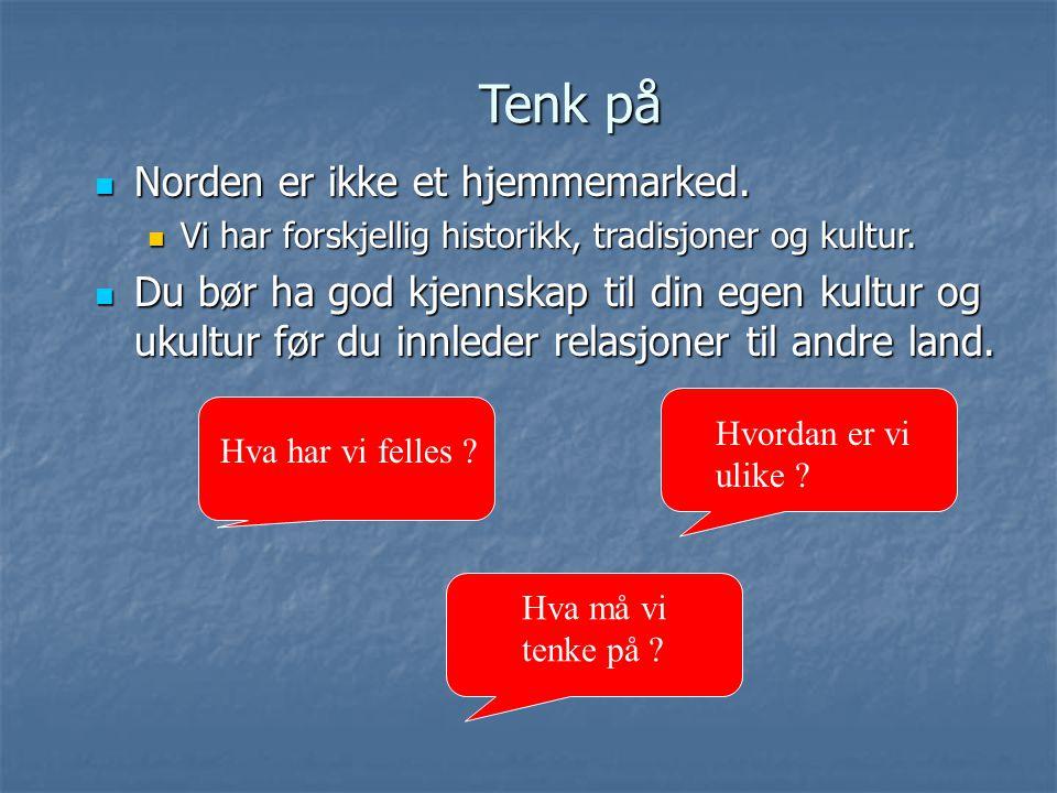 Tenk på Norden er ikke et hjemmemarked. Norden er ikke et hjemmemarked. Vi har forskjellig historikk, tradisjoner og kultur. Vi har forskjellig histor