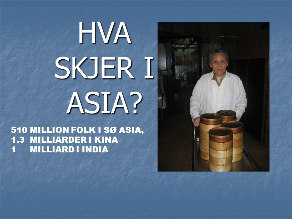 HVA SKJER I ASIA? 510 MILLION FOLK I SØ ASIA, 1.3 MILLIARDER I KINA 1 MILLIARD I INDIA
