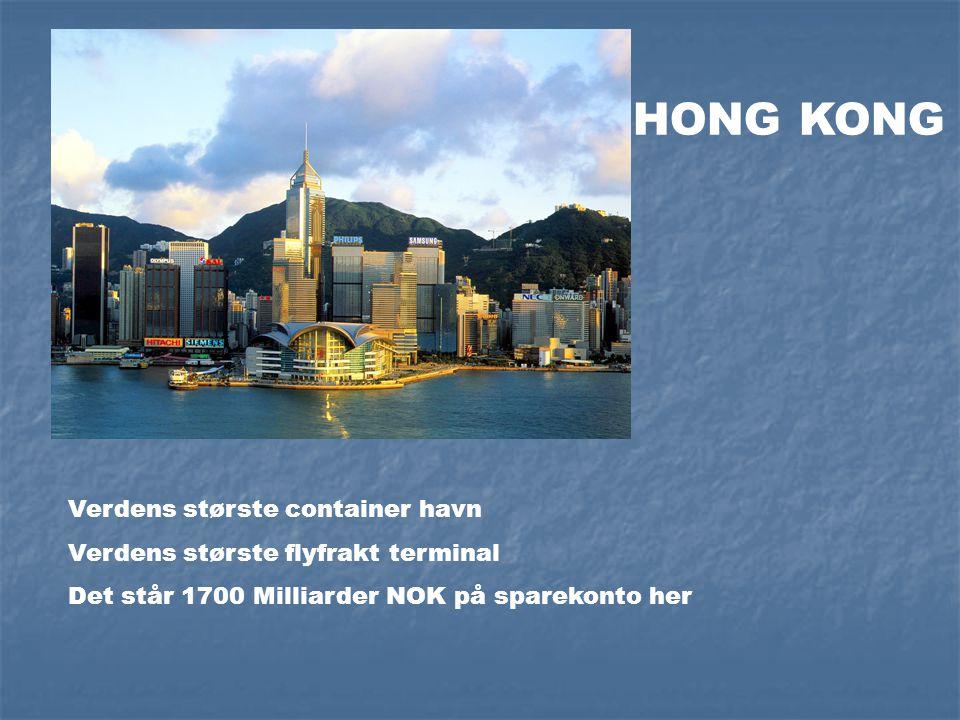 HONG KONG Verdens største container havn Verdens største flyfrakt terminal Det står 1700 Milliarder NOK på sparekonto her