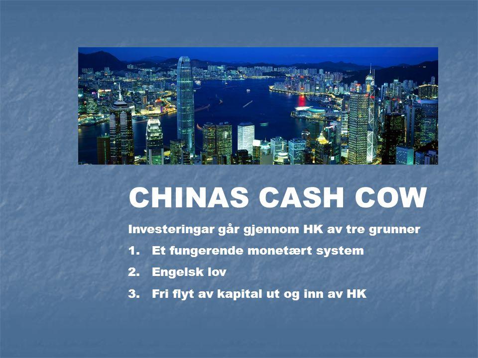 CHINAS CASH COW Investeringar går gjennom HK av tre grunner 1.Et fungerende monetært system 2.Engelsk lov 3.Fri flyt av kapital ut og inn av HK