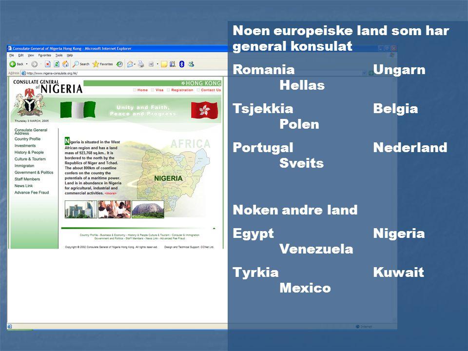 Noen europeiske land som har general konsulat RomaniaUngarn Hellas TsjekkiaBelgia Polen PortugalNederland Sveits Noken andre land EgyptNigeria Venezue