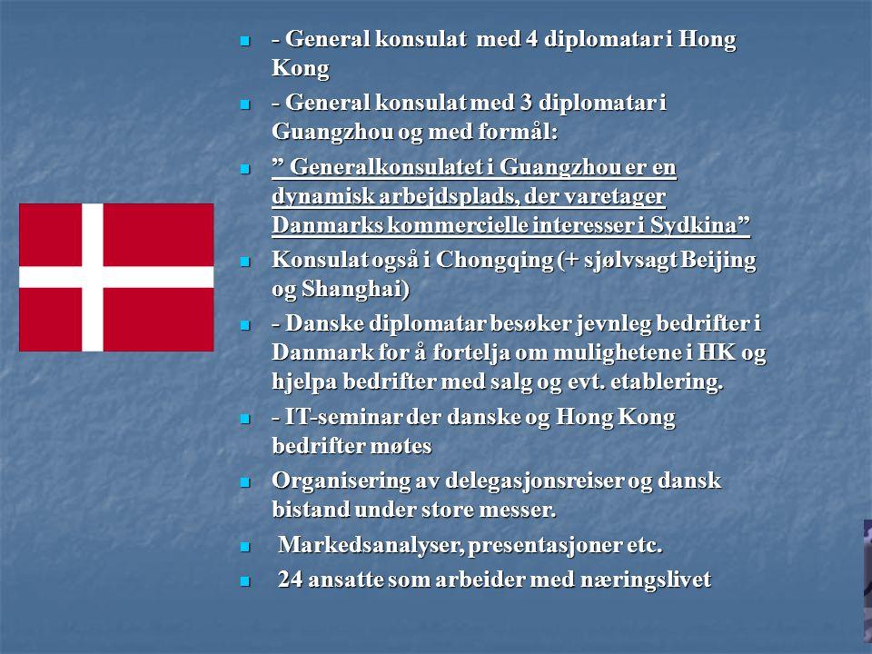 - General konsulat med 4 diplomatar i Hong Kong - General konsulat med 4 diplomatar i Hong Kong - General konsulat med 3 diplomatar i Guangzhou og med