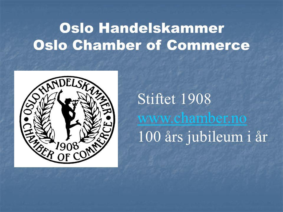 Oslo Handelskammer Oslo Chamber of Commerce Stiftet 1908 www.chamber.no 100 års jubileum i år