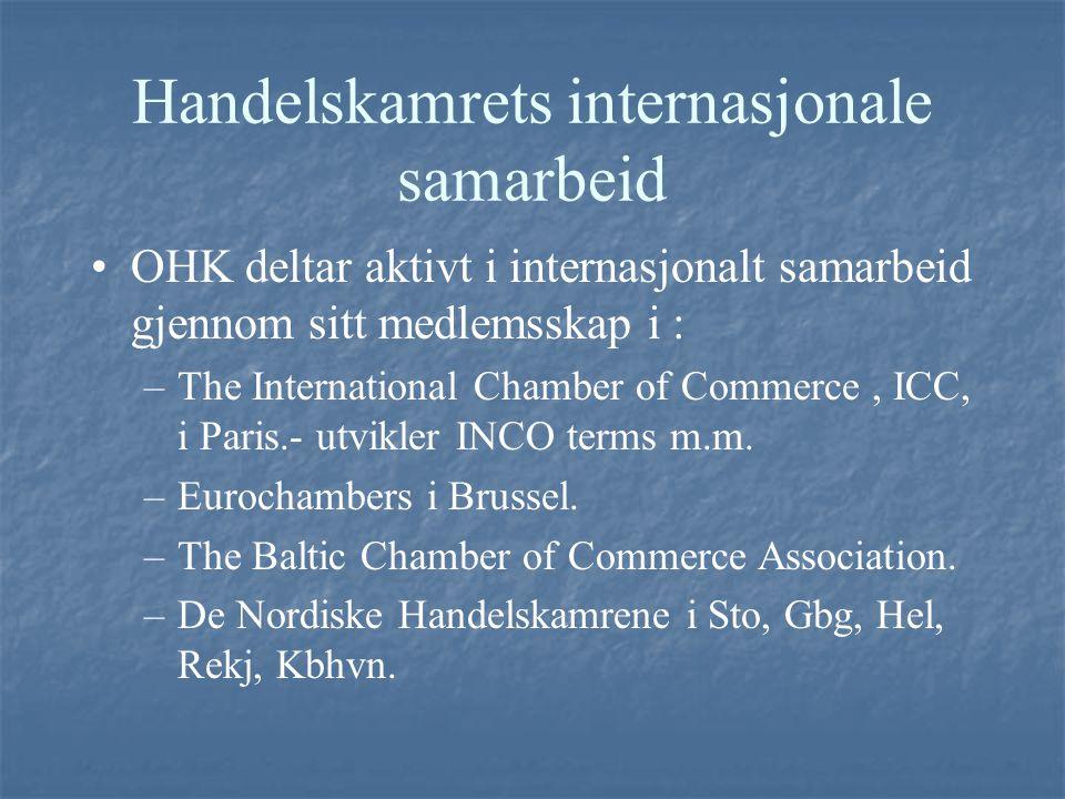 Handelskamrets internasjonale samarbeid OHK deltar aktivt i internasjonalt samarbeid gjennom sitt medlemsskap i : –The International Chamber of Commer