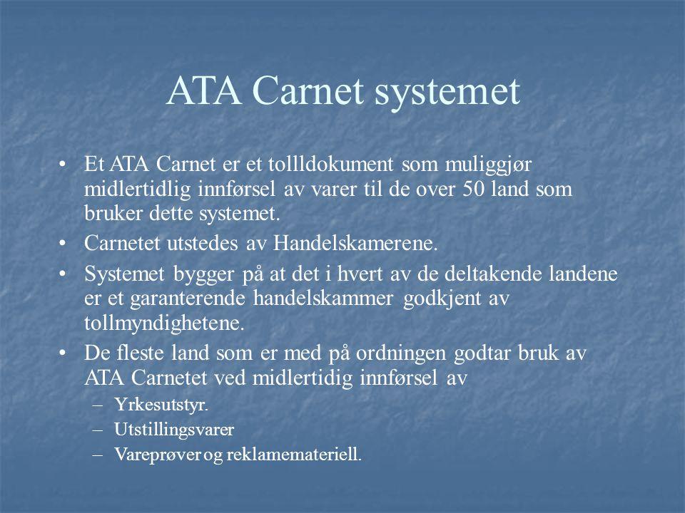 ATA Carnet systemet Et ATA Carnet er et tollldokument som muliggjør midlertidlig innførsel av varer til de over 50 land som bruker dette systemet. Car