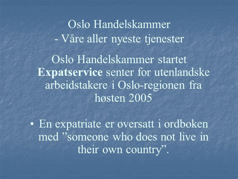 Oslo Handelskammer - Våre aller nyeste tjenester Oslo Handelskammer startet Expatservice senter for utenlandske arbeidstakere i Oslo-regionen fra høst