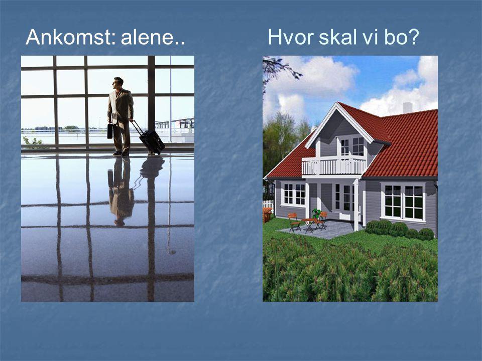 Ankomst: alene..Hvor skal vi bo?