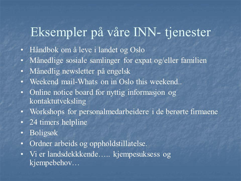 Eksempler på våre INN- tjenester Håndbok om å leve i landet og Oslo Månedlige sosiale samlinger for expat og/eller familien Månedlig newsletter på eng