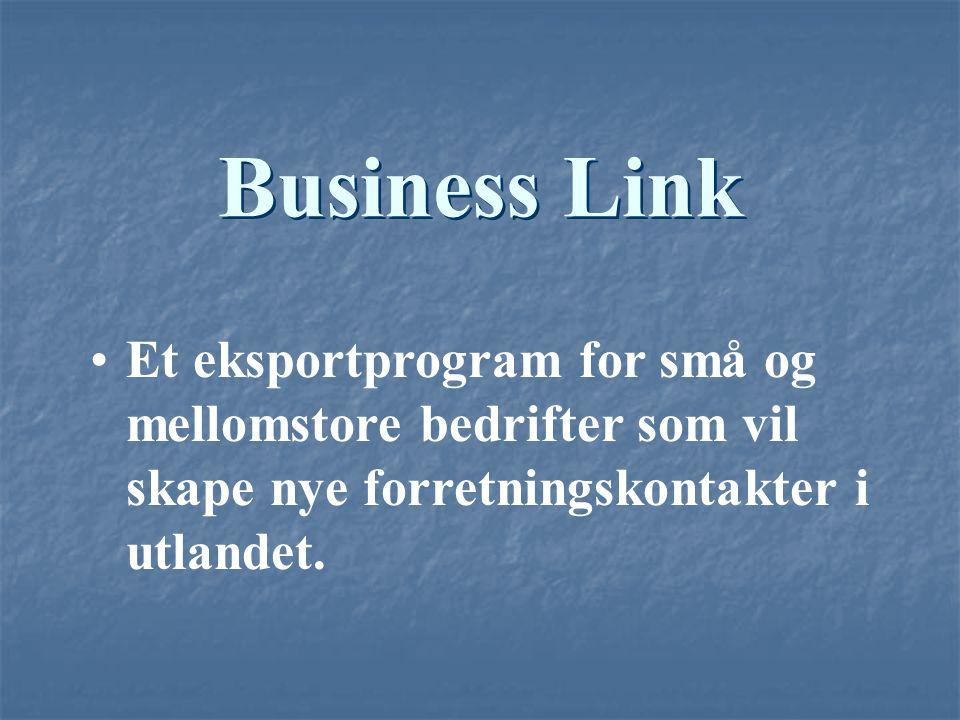 Business Link Et eksportprogram for små og mellomstore bedrifter som vil skape nye forretningskontakter i utlandet.