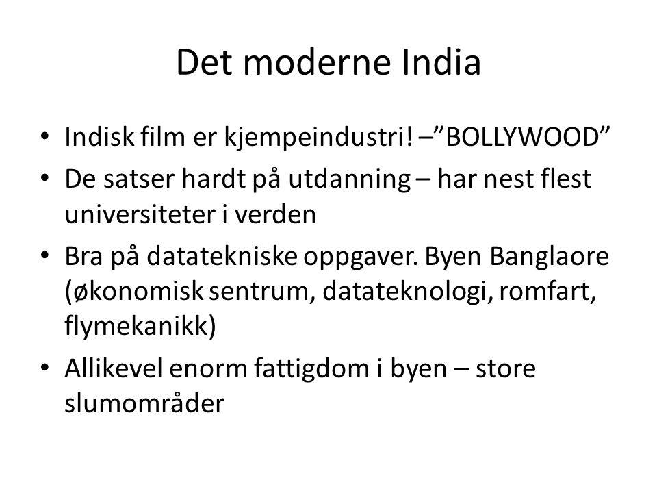 """Det moderne India Indisk film er kjempeindustri! –""""BOLLYWOOD"""" De satser hardt på utdanning – har nest flest universiteter i verden Bra på datatekniske"""