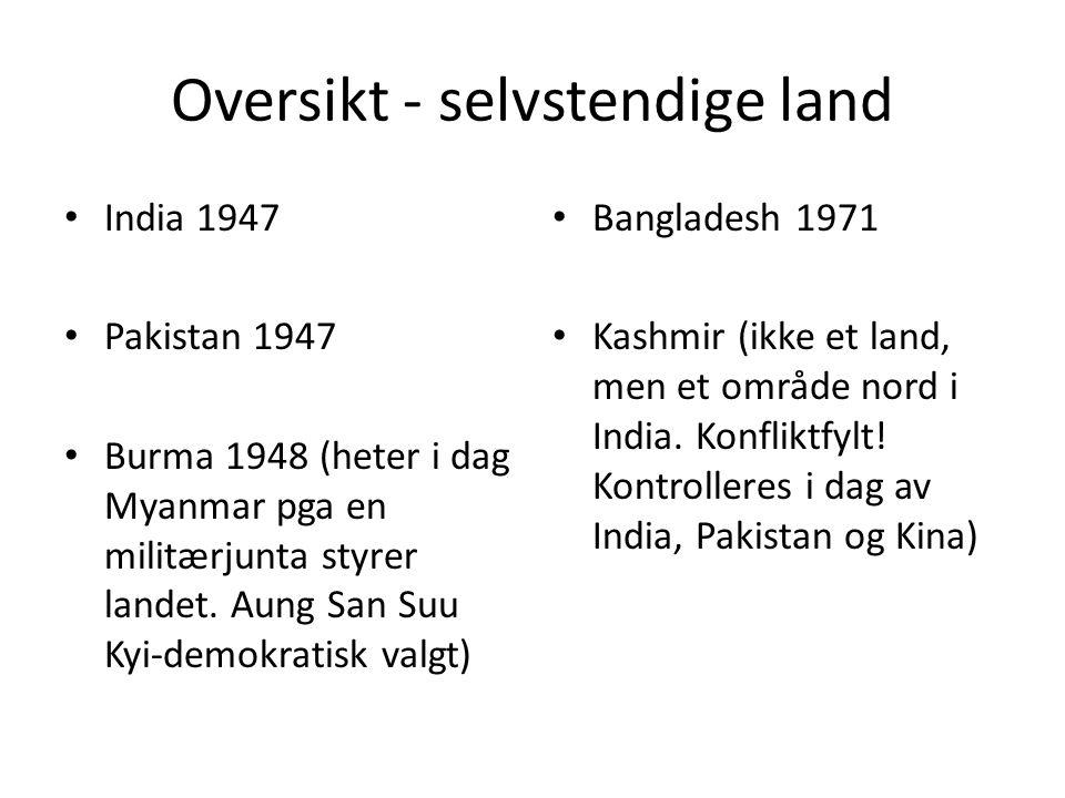 Oversikt - selvstendige land India 1947 Pakistan 1947 Burma 1948 (heter i dag Myanmar pga en militærjunta styrer landet. Aung San Suu Kyi-demokratisk