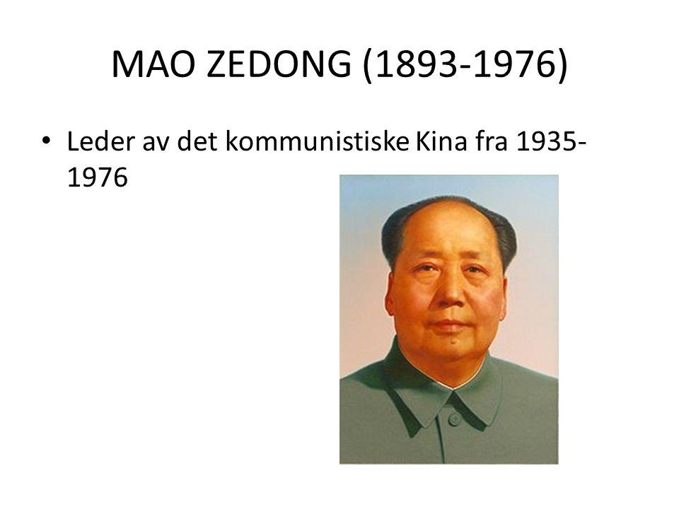 MAO ZEDONG (1893-1976) Leder av det kommunistiske Kina fra 1935- 1976