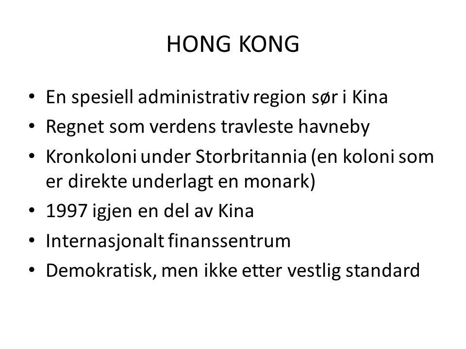 HONG KONG En spesiell administrativ region sør i Kina Regnet som verdens travleste havneby Kronkoloni under Storbritannia (en koloni som er direkte un