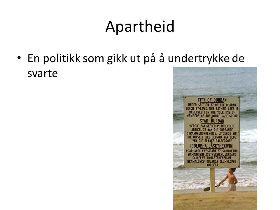 Apartheid En politikk som gikk ut på å undertrykke de svarte