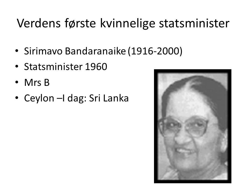 Verdens første kvinnelige statsminister Sirimavo Bandaranaike (1916-2000) Statsminister 1960 Mrs B Ceylon –I dag: Sri Lanka