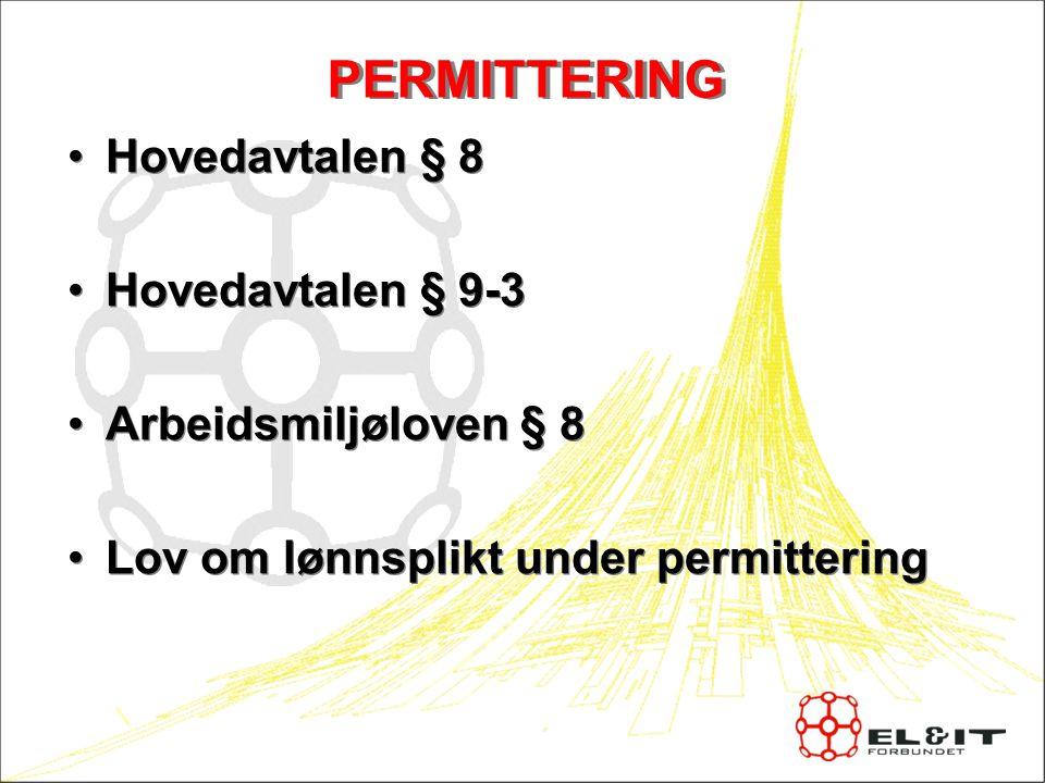 PERMITTERING Hovedavtalen § 8 Hovedavtalen § 9-3 Arbeidsmiljøloven § 8 Lov om lønnsplikt under permittering Hovedavtalen § 8 Hovedavtalen § 9-3 Arbeid
