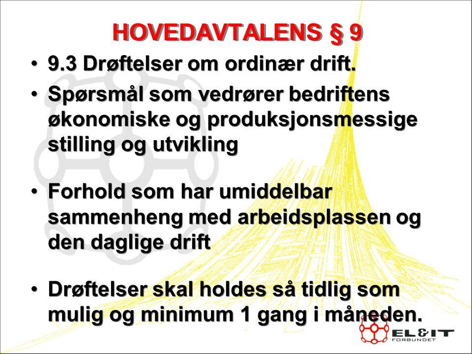 HOVEDAVTALENS § 9 9.3 Drøftelser om ordinær drift. Spørsmål som vedrører bedriftens økonomiske og produksjonsmessige stilling og utvikling Forhold som