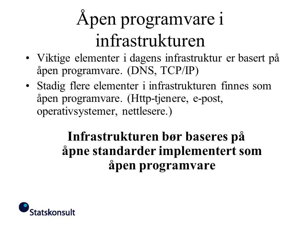 Åpen programvare i infrastrukturen Viktige elementer i dagens infrastruktur er basert på åpen programvare. (DNS, TCP/IP) Stadig flere elementer i infr
