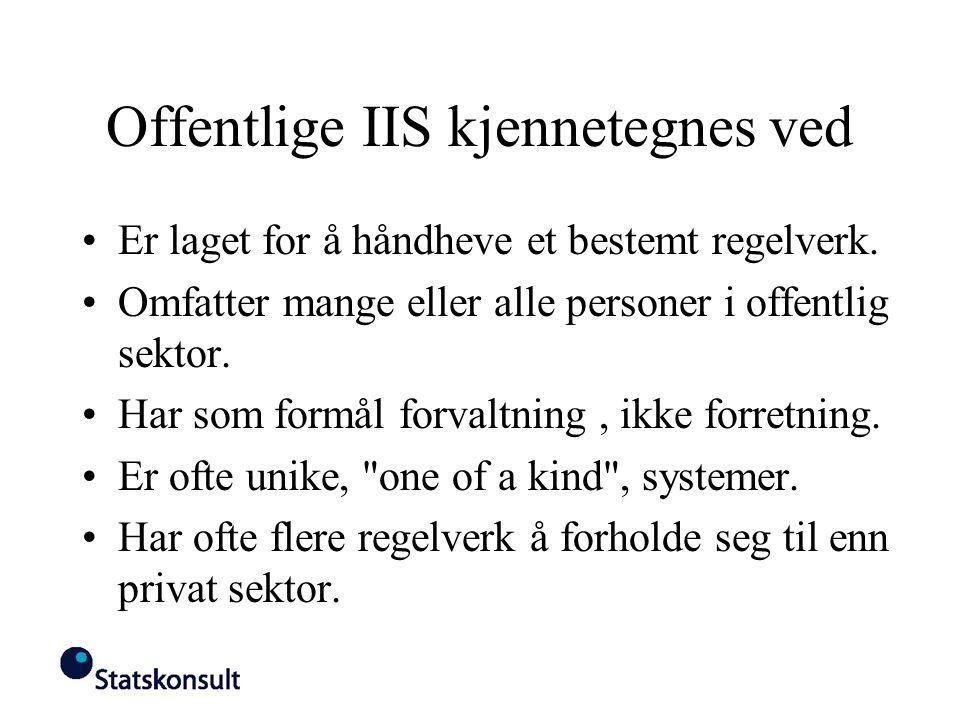 Offentlige IIS kjennetegnes ved Er laget for å håndheve et bestemt regelverk. Omfatter mange eller alle personer i offentlig sektor. Har som formål fo