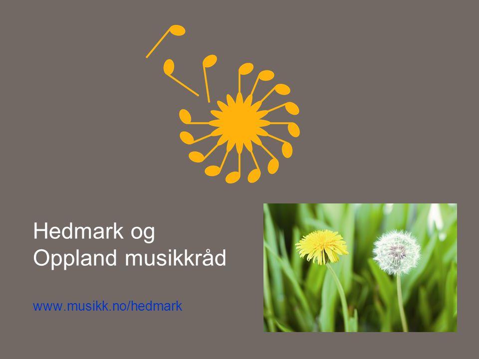 Hedmark og Oppland musikkråd www.musikk.no/hedmark