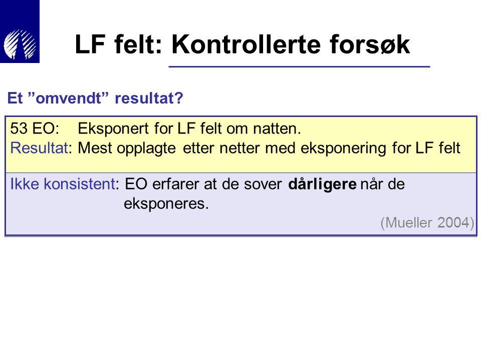 53 EO: Eksponert for LF felt om natten. Resultat: Mest opplagte etter netter med eksponering for LF felt Ikke konsistent: EO erfarer at de sover dårli
