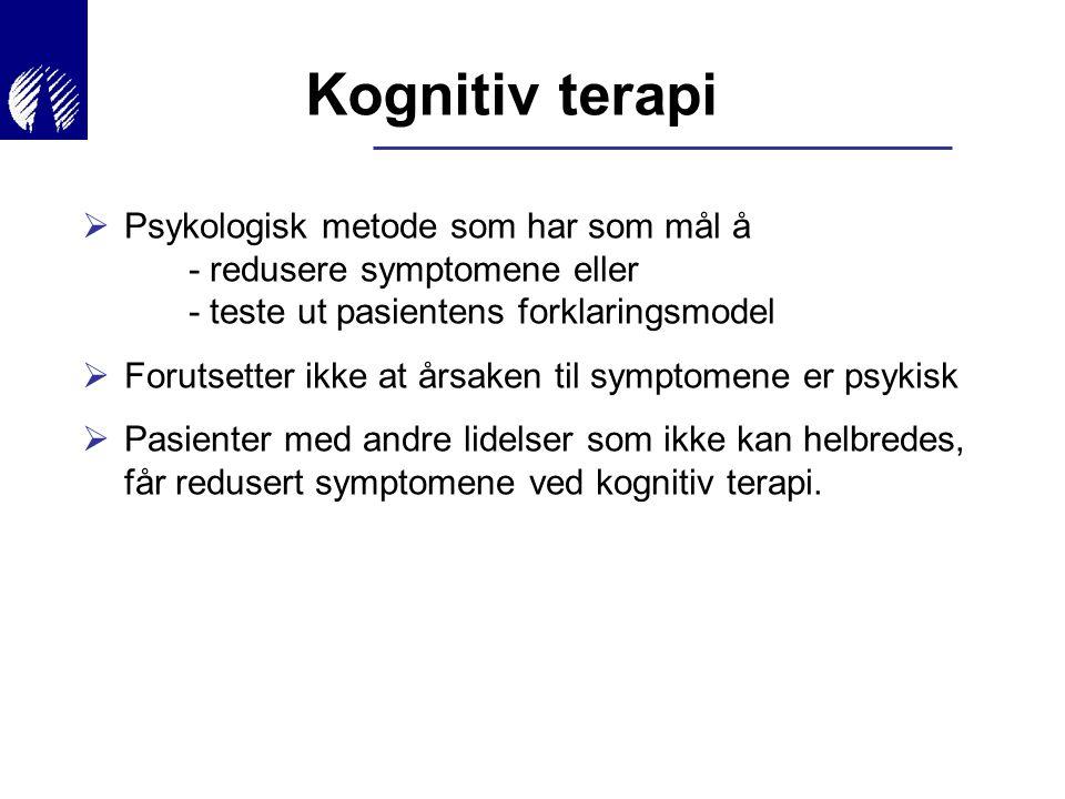 Kognitiv terapi  Psykologisk metode som har som mål å - redusere symptomene eller - teste ut pasientens forklaringsmodel  Forutsetter ikke at årsake
