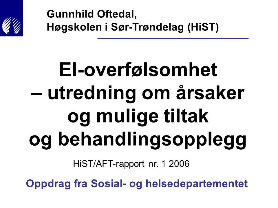 El-overfølsomhet – utredning om årsaker og mulige tiltak og behandlingsopplegg Gunnhild Oftedal, Høgskolen i Sør-Trøndelag (HiST) Oppdrag fra Sosial-