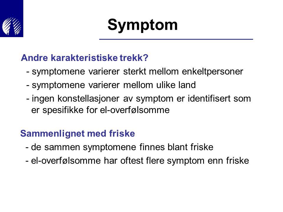 Symptom Sammenlignet med friske - de sammen symptomene finnes blant friske - el-overfølsomme har oftest flere symptom enn friske Andre karakteristiske