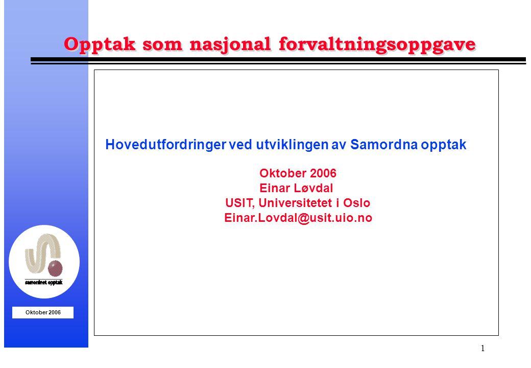 Oktober 2006 1 Opptak som nasjonal forvaltningsoppgave Oktober 2006 Einar Løvdal USIT, Universitetet i Oslo Einar.Lovdal@usit.uio.no Hovedutfordringer