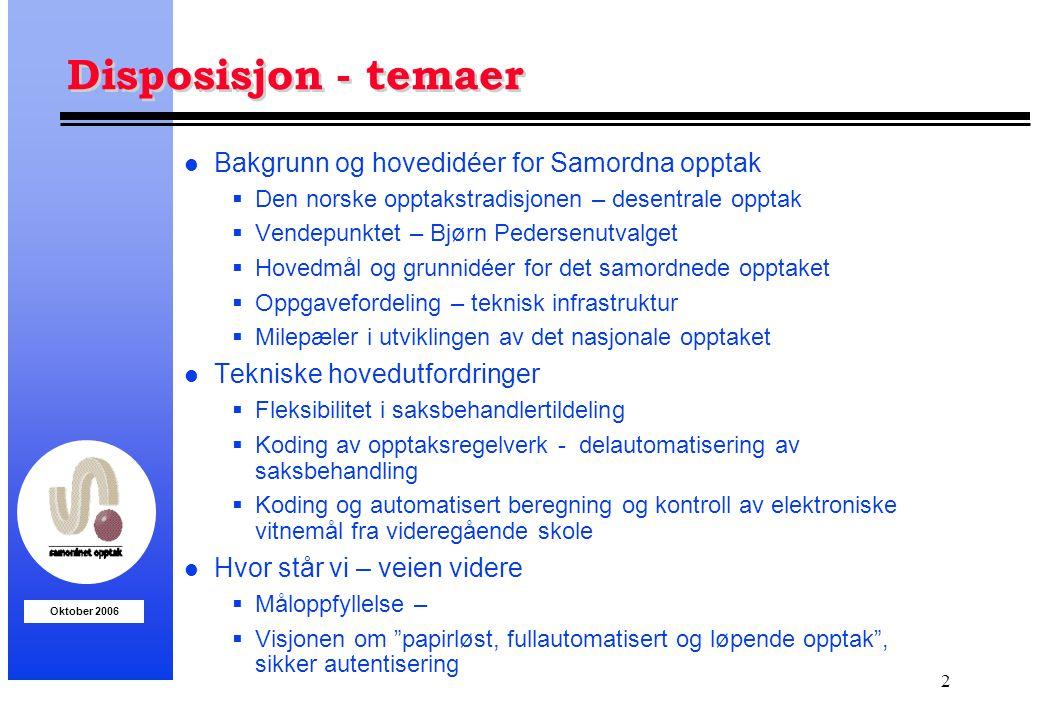 Oktober 2006 2 Disposisjon - temaer l Bakgrunn og hovedidéer for Samordna opptak  Den norske opptakstradisjonen – desentrale opptak  Vendepunktet –
