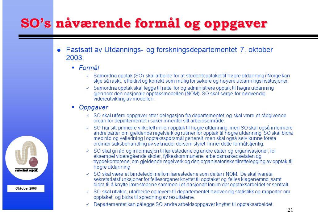 Oktober 2006 21 SO's nåværende formål og oppgaver l Fastsatt av Utdannings- og forskningsdepartementet 7. oktober 2003.  Formål Samordna opptak (SO)