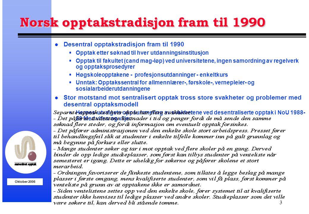 Oktober 2006 3 Norsk opptakstradisjon fram til 1990 l Desentral opptakstradisjon fram til 1990  Opptak etter søknad til hver utdanningsinstitusjon 