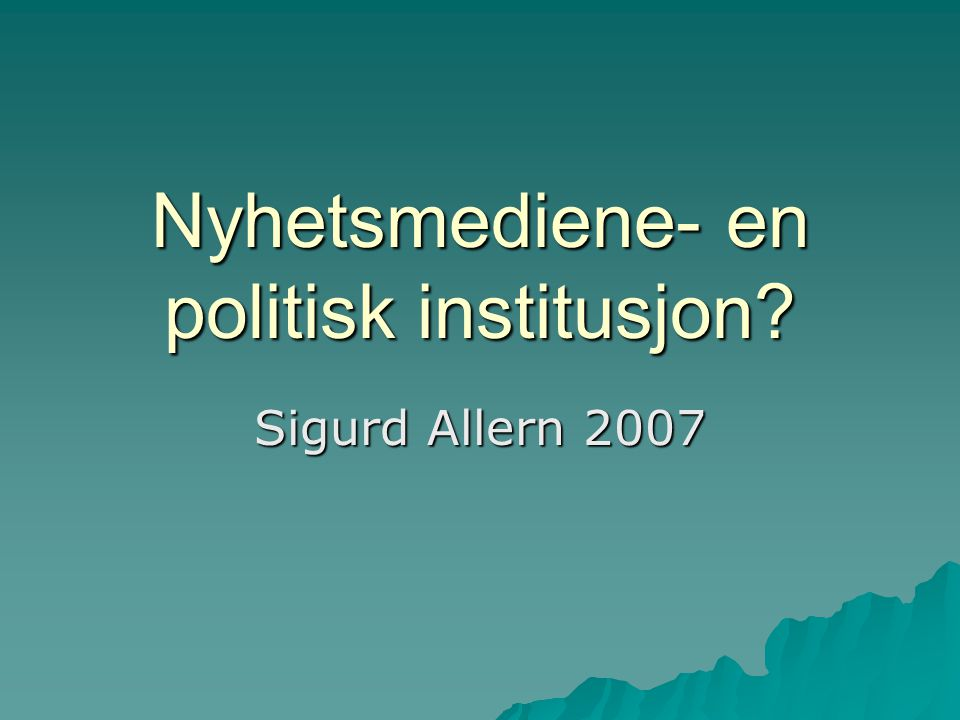 Nyhetsinstitusjonen  First, news is an institutional method of making information available to consumers.