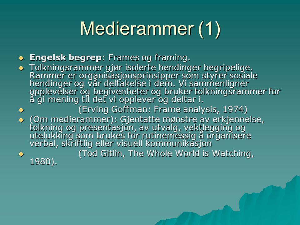 Medierammer (1)  Engelsk begrep: Frames og framing.  Tolkningsrammer gjør isolerte hendinger begripelige. Rammer er organisasjonsprinsipper som styr