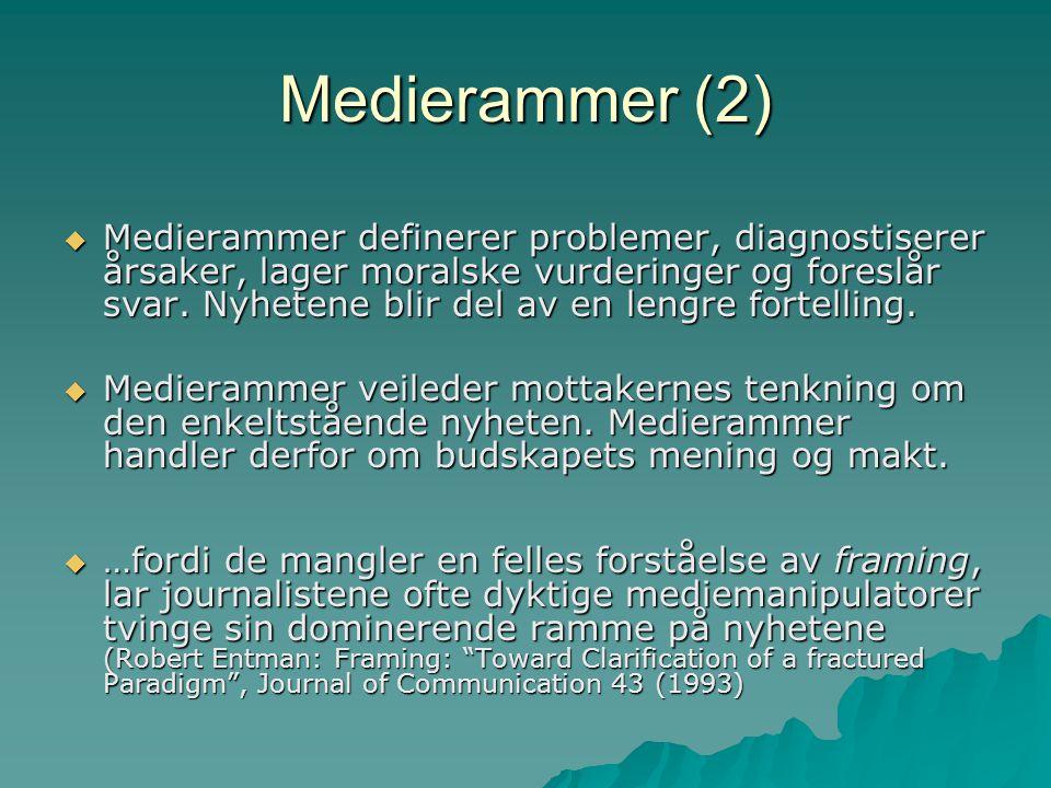 Medierammer (2)  Medierammer definerer problemer, diagnostiserer årsaker, lager moralske vurderinger og foreslår svar. Nyhetene blir del av en lengre