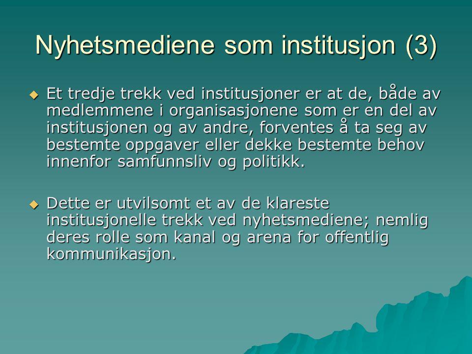 Nyhetsmediene som institusjon (3)  Et tredje trekk ved institusjoner er at de, både av medlemmene i organisasjonene som er en del av institusjonen og