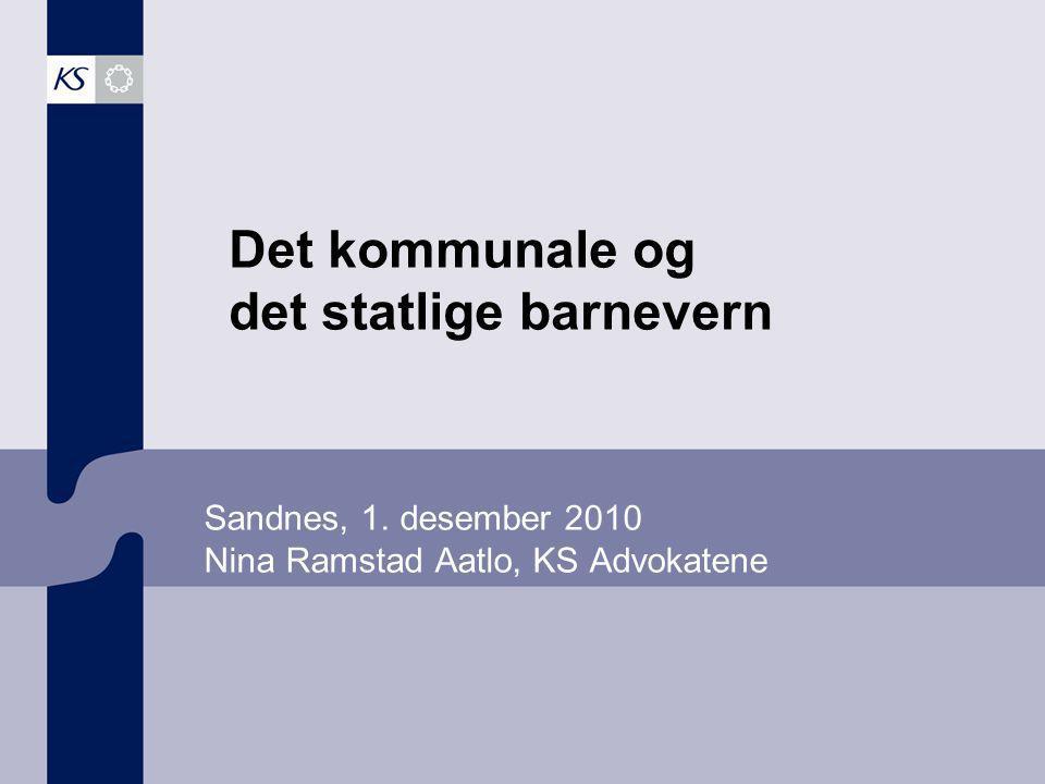 Sandnes, 1. desember 2010 Nina Ramstad Aatlo, KS Advokatene Det kommunale og det statlige barnevern