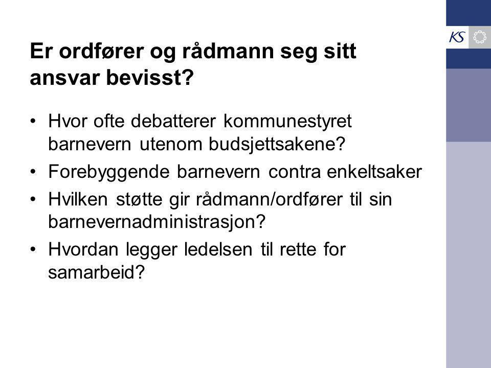 Er ordfører og rådmann seg sitt ansvar bevisst? Hvor ofte debatterer kommunestyret barnevern utenom budsjettsakene? Forebyggende barnevern contra enke