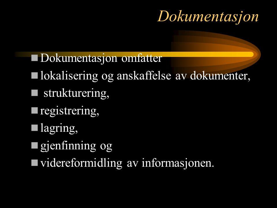 Dokumentasjon Dokumentasjon omfatter lokalisering og anskaffelse av dokumenter, strukturering, registrering, lagring, gjenfinning og videreformidling