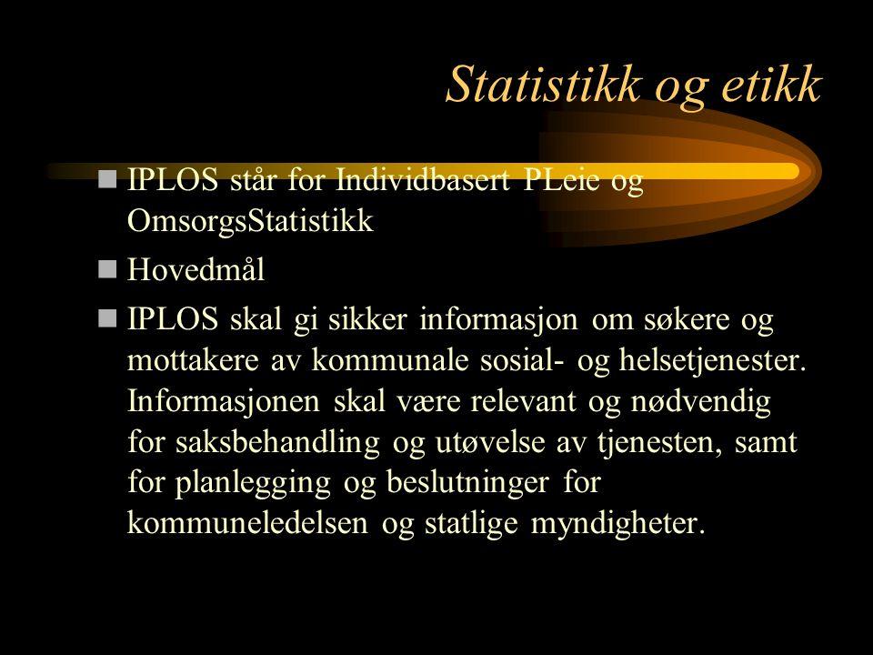 Statistikk og etikk IPLOS står for Individbasert PLeie og OmsorgsStatistikk Hovedmål IPLOS skal gi sikker informasjon om søkere og mottakere av kommun